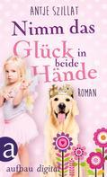 Antje Szillat: Nimm das Glück in beide Hände! ★★★★