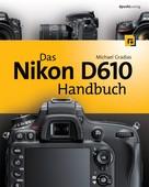 Michael Gradias: Das Nikon D610 Handbuch
