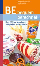 BE bequem berechnet - Über 850 Fertigprodukte, Süßigkeiten und Getränke