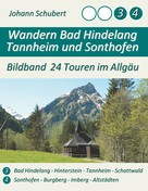 Johann Schubert: Wandern Bad Hindelang Tannheim Sonthofen