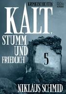 Niklaus Schmid: Kalt, stumm und friedlich #5 ★★★★★