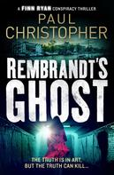 Paul Christopher: Rembrandt's Ghost