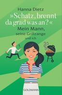 """Hanna Dietz: """"Schatz, brennt da grad was an?"""" ★★★★"""