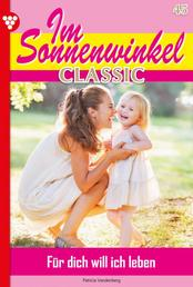 Im Sonnenwinkel Classic 45 – Familienroman - Für dich will ich leben