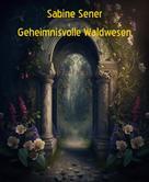 Sabine Sener: Geheimnisvolle Waldwesen