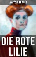 Anatole France: Die Rote Lilie