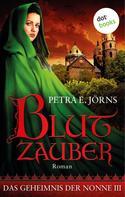 Petra E. Jörns: Das Geheimnis der Nonne - Dritter Roman: Blutzauber ★★★★
