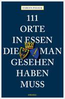 Fabian Pasalk: 111 Orte in Essen, die man gesehen haben muss ★★★★