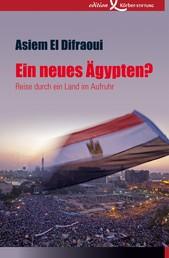 Ein neues Ägypten? - Reise durch ein Land im Aufruhr