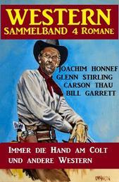 Western Sammelband 4 Romane: Immer die Hand am Colt und andere Western