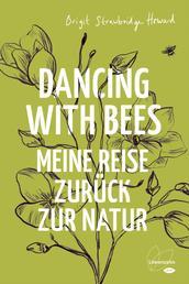 Dancing with Bees - Meine Reise zurück zur Natur