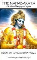 Krishna Dvaipāyana Vyasa: The Mahabarata of Krishna-Dwaipayana Vyasa - BOOK XIV - ASWAMEDHA PARVA