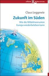 Zukunft im Süden - Wie die Mittelmeerunion Europa wiederbeleben kann