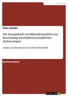 Peter Harder: Die Aussagekraft von Bilanzkennzahlen zur Beurteilung haushaltswirtschaftlicher Zielsetzungen