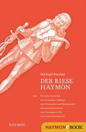 Der Riese Haymon - oder die wahre Geschichte, wie ein frommer Adelsherr zum Drachentöter und Klostergründer und nach Jahrhunderten zum Namenspatron für einen Literaturverlag wird