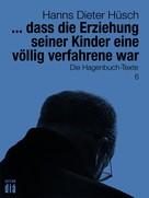 Hanns Dieter Hüsch: ... dass die Erziehung seiner Kinder eine völlig verfahrene war