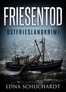 Edna Schuchardt: Friesentod - Ostfrieslandkrimi ★★★★