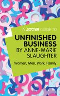 : A Joosr Guide to... Unfinished Business by Anne-Marie Slaughter