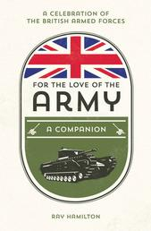 For the Love of the Army - A Celebration of the British Armed Forces