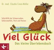 Viel Glück - Das kleine Überlebensbuch - Soforthilfe bei Schwarzsehen, Selbstzweifeln, Pech und Pannen