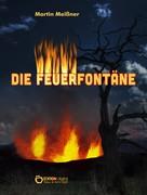 Martin Meißner: Die Feuerfontäne
