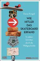 Danny Kringiel: Wie Hitler das Skateboard erfand