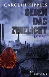Gegen das Zwielicht - Roman