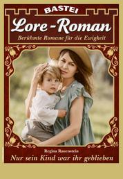 Lore-Roman 93 - Liebesroman - Nur sein Kind war ihr geblieben