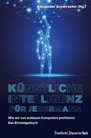 Alexander Armbruster: Künstliche Intelligenz für jedermann: Wie wir von schlauen Computern profitieren
