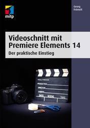 Videoschnitt mit Premiere Elements 14 - Der praktische Einstieg