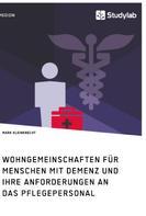 Mark Kleinknecht: Wohngemeinschaften für Menschen mit Demenz und ihre Anforderungen an das Pflegepersonal