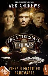 Frontiersmen: Civil War 2 - Vierzig Frachter randwärts