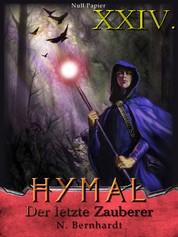 Der Hexer von Hymal, Buch XXIV: Der letzte Zauberer - Fantasy Made in Germany