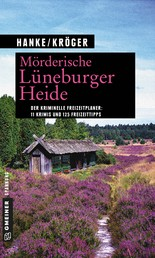 Mörderische Lüneburger Heide - 11 Krimis und 125 Freizeittipps