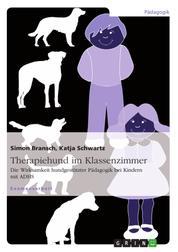 Therapiehund im Klassenzimmer - Die Wirksamkeit hundgestützter Pädagogik bei Kindern mit ADHS
