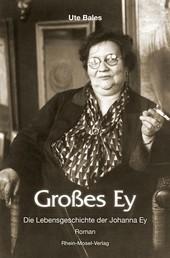 Großes Ey - Die Lebensgeschichte der Johanna Ey