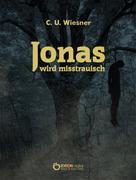 C. U. Wiesner: Jonas wird misstrauisch