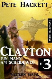 Clayton - Ein Mann am Scheideweg, Band 3 (Western Serial)