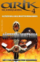 Arik der Schwertkämpfer 4: Götterdämmerung - Cassiopeiapress Fantasy Serie/ Edition Bärenklau
