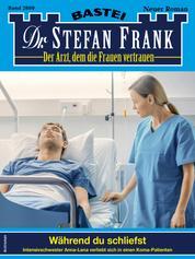 Dr. Stefan Frank 2609 - Arztroman - Während du schliefst
