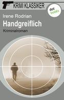 Irene Rodrian: Krimi-Klassiker - Band 13: Handgreiflich