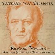 Richard Wagner - Aus dem Geiste der Musik geboren