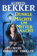 Alfred Bekker: Dunkle Mächte um Mitternacht