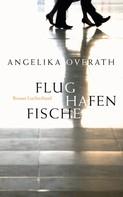 Angelika Overath: Flughafenfische ★★★★