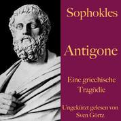 Sophokles: Antigone - Eine griechische Tragödie. Ungekürzt gelesen
