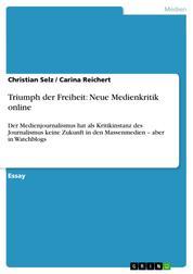 Triumph der Freiheit: Neue Medienkritik online - Der Medienjournalismus hat als Kritikinstanz des Journalismus keine Zukunft in den Massenmedien – aber in Watchblogs