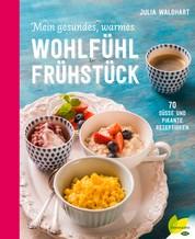 Mein gesundes, warmes Wohlfühlfrühstück - 70 süße und pikante Rezeptideen