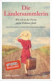 Die Ländersammlerin - Wie ich in der Ferne mein Zuhause fand. Die meistgereiste Frau Deutschlands erzählt.