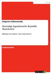 Ehemalige Jugoslawische Republik Mazedonien - Bildung einer Kultur- oder Staatsnation?