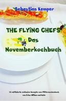 Sebastian Kemper: THE FLYING CHEFS Das Novemberkochbuch